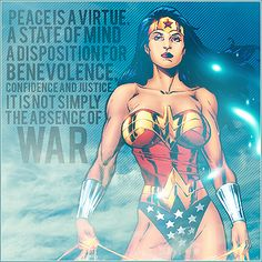 Peace Is A Virtue. A State of Mind. A Disposition For Benevolence, Confidence and Justice. It's Not Simply The Absence of War.