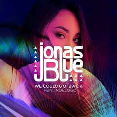 TRENDING MUSIC : JONAS BLUE FEAT. MOELOGO – WE COULD GO BACK