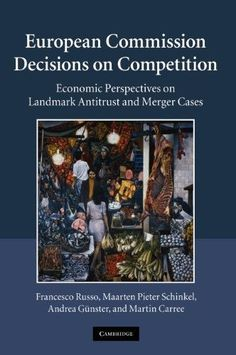 European Commission Decisions on Competition:Economic Perspectives on Landmark Antitrust and Merger Cases