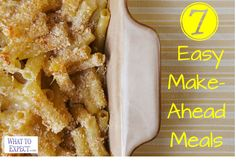 7 Easy Make-Ahead Meals!