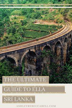 Ella Sri Lanka: The Ultimate Travel Guide - Ashley Rebecca Ella Sri Lanka, Adam's Peak, Arch Bridge, Beautiful Sites, Ultimate Travel, Day Off, Train Travel, Travel Couple, Asia Travel