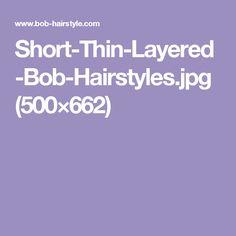 Short-Thin-Layered-Bob-Hairstyles.jpg (500×662)