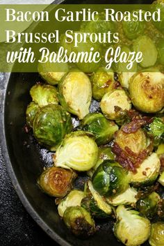 Get your veggies with Bacon Garlic Roasted Brussel Sprouts with Balsamic Glaze for a side dish