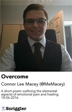Overcome by Connor Lee Macey (@MeMacey) https://scriggler.com/detailPost/story/49488 A short poem outlining the elemental aspects of emotional pain and healing. 18-06-2016