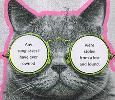Any sunglasses I have ever owned were stolen from a lost and found #postsecret