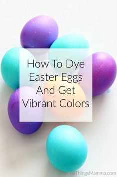 How To Dye Easter Eggs And Get Vibrant Colors - All Things Mamma