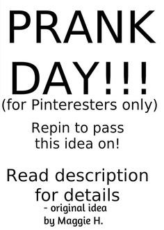 Okay guys! Thursday (9/26) we should make Pinterest Prank Day! What you do is find an awkward pin and send it to someone on this chat board. You can send random weird pins to as many people as you want! It's just supposed to be fun. ;) What do you guys think?