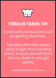 Toddler Travel Tip: Arrive early and assume you'll be getting there late. Traveling with kids always takes longer than traveling alone, so give yourself extra time to check in and get settled. If you'll be driving, remember you'll probably need to make more stops than usual for impromptu clean-ups, snack breaks or run-around relays. |  #sparkbox #sparkbaby #parenting | http://www.sparkboxtoys.com
