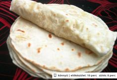 Házi készítésű tortilla lapok Tortilla Burrito, Tortilla Recipe, Vegetarian Recipes, Cooking Recipes, Pita, Hungarian Recipes, Breakfast For Dinner, Bread Baking, Pasta Dishes