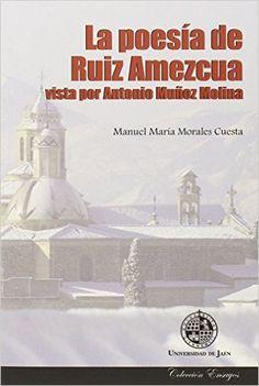 La poesía de Ruiz Amezcua / vista por Antonio Muñoz Molina ; [edición y comentarios] Manuel María Morales Cuesta - Jaén : Publicaciones de la Universidad de Jaén, 2015