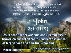 Jesus sacrifice for our sins and His ministry in heaven on our behalf are the basis of assurance of forgiveness and spiritual cleansing  http://charismaticcentral.com
