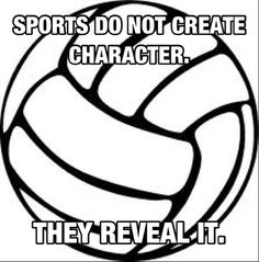 Kinda true I wouldn't have any friends if I hadn't of done volleyball and made friends