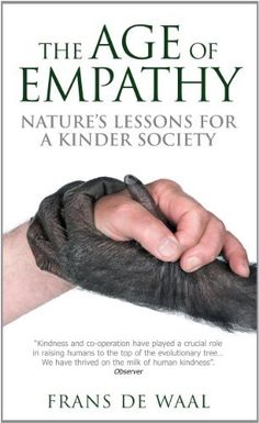 The Age of Empathy: Nature's Lessons for a Kinder Society, Frans de Waal