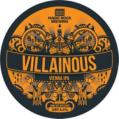 """Magic Rock's Villainous: Vienna IPA 6.5% will undoubtedly be amazing: """"an IPA containing 100% Vienna malt. In contrast to what we wanted with Cannonball this would give the beer a bit more body and also a biscuity/toasty flavour to balance the hops against. Speaking of hops we used a combination of experimental hop 366 and Citra in both the hop back and dry hopping which has packed the beer with loads of resinous, juicy fruit flavour."""""""
