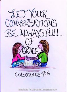 """""""Let your conversations be always full of grace."""" Colossians 4:6 (Scripture doodle of encouragement, Bible art journaling, Women's retreat, Women's ministry, youth group, VBS, Bible Study, Sunday School, Children's Church)"""
