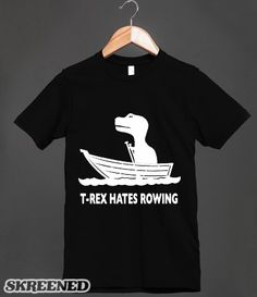 Tyrannosaurus Rex hates push-ups, lifting, high fives, duels, swimming, bowling, masturbating and everything else that sucks with short arms. Hilarious funny parody spoof satire comedy joke dinosaur rowboat crew boat boats humor.  Printed on American Apparel Unisex Fitted Tee