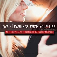 LOVE - LEARNING FROM YOUR LIFE.