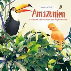 Vlcek, Katharina «Amazonien. Entdecke die Wunder des Regenwaldes» | 978-3-258-08226-4 | www.haupt.ch Flora Und Fauna, Cover, Age, Books, Movie Posters, Animals, Products, Amazons, Christianity