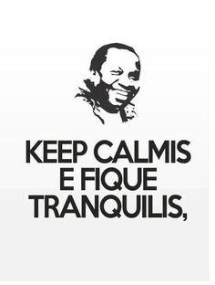 Keep calmis e fique tranquilis (Mussum)
