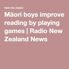 Māori boys improve reading by playing games | Radio New Zealand News