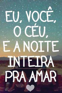 Eu, você, o céu, e a noite inteira pra amar...