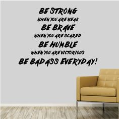 Be strong, be brave, be humble, be bad ass. - 0152 - Home decor - Wall Decal - Inspirational - Motivational. A great wall decal for your home or office! This decal has several color options and sizes. All wall decals are made after you order your product. They are cut on vinyl made for interior walls only. Mostly installed on clean smooth walls but can also be installed on semi textured or tile walls as well. Be sure if applying to a textured wall to heat up the the decal with a heat gun…