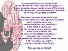 Murder Mystery Family//great brain teaser the mother killed the son and the father helped Mind Riddles, Mystery Riddles, Brain Teasers Riddles, Brain Teasers With Answers, Murder Mystery Games, Jokes And Riddles, Mystery Stories, Murder Mysteries, Mystery Novels