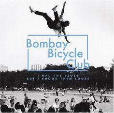 Bombay Bicycle Club - I Have The Blues But I Shook Them Loose