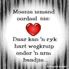 Daar kan 'n ryk hart wegkruip onder 'n arm baadjie Strong Quotes, Wise Quotes, Quotes To Live By, Funny Quotes, Wise Sayings, Morning Inspirational Quotes, Motivational Quotes, Bible Emergency Numbers, Afrikaanse Quotes