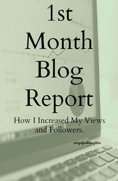My 1st Month Blog Report. How I increased my views and followers in my first month blogging and accomplished my goals for the month.