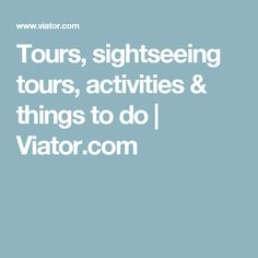 Tours, sightseeing tours, activities & things to do   Viator.com