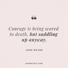Courage is being scared to death, but saddling up anyway. Courage Quotes, Faith Quotes, Wisdom Quotes, Words Quotes, Wise Words, Quotes To Live By, Me Quotes, Be Brave Quotes, You Can Do It Quotes