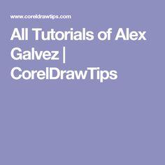 All Tutorials of Alex Galvez Corel Draw Tutorial, Tutorials, Wizards, Teaching