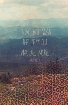i love not man the less but nature more.