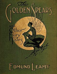 'The Golden Spears and Other Fairy Tales' by Edmund Leamy. Desmond FitzGerald, Inc., New York, 1911