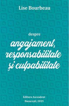 Despre angajament, responsabilitate si culpabilitate - Lise Bourbeau - Libris Michelle Obama, Quebec, Periodic Table, Calm, Periodic Table Chart, Quebec City, Periotic Table