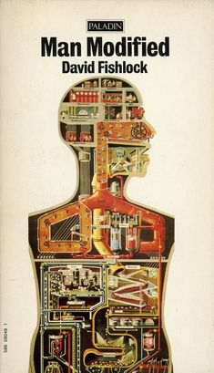 "Cover of Man Modified, published by Paladin, London, 1971, showing ""The Human Factory"" by Fritz Kahn, 1926. From the essay: The Body as Factory: Anatomy of an Image. http://observatory.designobserver.com/rickpoynor/feature/the-body-as-factory-anatomy-of-an-image/38492/"
