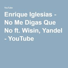 Enrique Iglesias - No Me Digas Que No ft. Wisin, Yandel - YouTube
