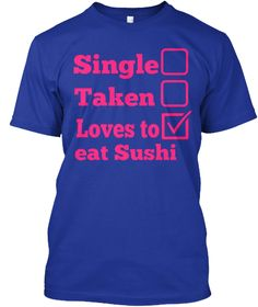 For our sushi lovers. May you enjoy this shirt as much as i enjoy Sushi. Thanks!