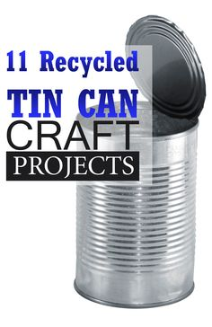 11 Recycled Tin Can Craft Projects