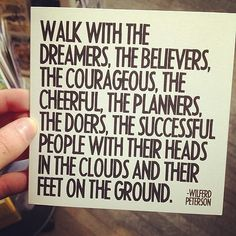 http://quoteswelove.com/post/47760234416/walk-with-the-dreamers-the-believers-the-courageous