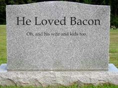 funny tombstone he loved bacon - Funny Halloween Tombstone Names