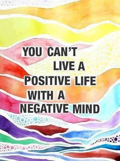 """""""You can't live a positive life with a negative mind"""" quote via Carol's Country Sunshine on Facebook"""