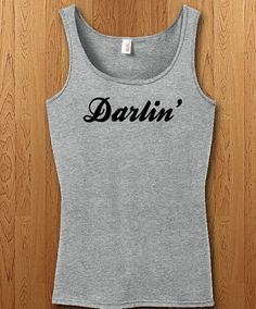 Darlin cute shirt and tanks.  We only use Premium quality super soft shirts including Gildan and American apparel, printed using DTG Screen Printing