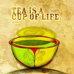 Tea is a cup of life. Great quote! What my #Tea says to me July 25th. Cheers Happy Wednesday!