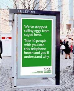 COOP KONSUM: Weve stopped selling eggs from caged hens. Take 10 People with you into this telephone booth and youll understand why. Bus Stop Advertising, Clever Advertising, Guerrilla Advertising, Selling Eggs, Telephone Booth, Factory Farming, Organic Eggs, Great Ads, Guerilla Marketing