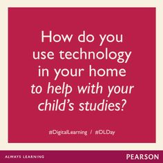 How do you use technology in your home to help with your child's studies? #DLDay #DigitalLearning