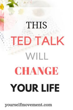 The one TED TALK you must see. It'll change your life.