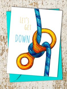 Rock Climbing Gift  Let's Get Down Card  by MattieMaeCardCompany