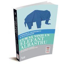 Cum sa vinzi un elefant albastru by Howard R. Moskowitz & Alex Gofman